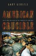 American Crucible Race and Nation in the Twentieth Century
