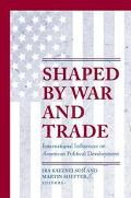 Shaped by War and Trade International Influences on American Political Development