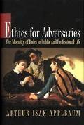Ethics for Adversaries The Morality of Roles in Public and Professional Life