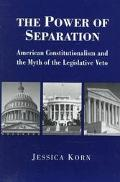 Power of Separation American Constitutionalism and the Myth of the Legislative Veto