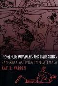 Indigenous Movements and Their Critics Pan-Maya Activism in Guatemala