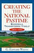Creating the National Pastime Baseball Transforms Itself, 1903-1953