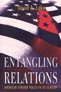 Entangling Relations American Foreign Policy in Its Century