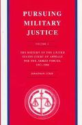 Pursuing Military Justice The History of the United States Court of Appeals for the Armed Fo...