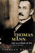 Thomas Mann Life As a Work of Art  A Biography