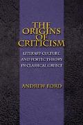 Origins of Criticism Literary Culture and Poetic Theory in Classical Greece