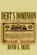 Debt's Dominion A History of Bankruptcy Law in America