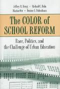 Color of School Reform Race, Politics, and the Challenge of Urban Education