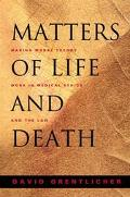 Matters of Life and Death Making Moral Theory Work in Medical Ethics and the Law
