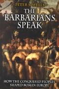 Barbarians Speak How the Conquered Peoples Shaped Roman Europe