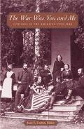 War Was You and Me Civilians in the American Civil War