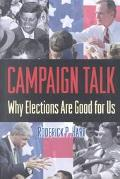 Campaign Talk Why Elections Are Good for Us