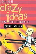 Nine Crazy Ideas in Science A Few Might Even Be True