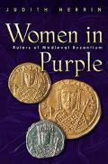Women in Purple Rulers of Medieval Byzantium