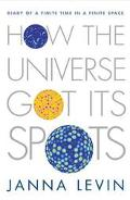 How the Universe Got Its Spots Diary of a Finite Time in a Finite Space