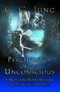 The Psychology of the Unconscious; A Study of the Transformations and Symbolisms of the Libi...