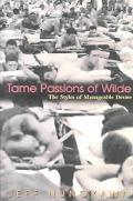 Tame Passions of Wilde The Styles of Manageable Desire