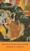 Dance of Divine Love The Rasa Lila of Krishna from the Bhagavata Purana, India's Classic Sac...