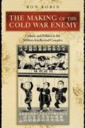 Making of the Cold War Enemy Culture and Politics in the Military-Industrial Complex