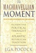 Machiavellian Moment Florentine Political Thought and the Atlantic Republican Tradition