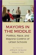 Mayors in the Middle Politics, Race, and Mayoral Control of Urban Schools