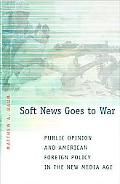 Soft News Goes to War Public Opinion and American Foreign Policy in the New Media Age