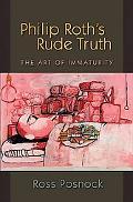 Philip Roth's Rude Truth The Art of Immaturity
