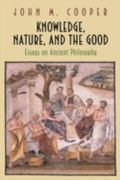 Knowledge, Nature, and the Good Essays on Ancient Philosophy
