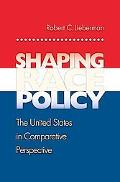Shaping Race Policy The United States In Comparative Perspective