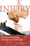Injury The Politics of Product Design and Safety Law in the United States