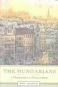 Hungarians A Thousand Years Of Victory In Defeat