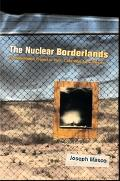 Nuclear Borderlands The Manhattan Project in Post-cold War New Mexico