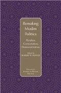 Remaking Muslim Politics Pluralism, Contestation, Democratization