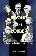 Beyond the Border The German-jewish Legacy Abroad