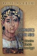 Gymnastics of the Mind Greek Education in Hellenistic and Roman Egypt