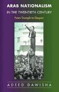 Arab Nationalism In The Twentieth Century From Triumph To Despair