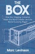Box How the Shipping Container Made the World Smaller and the World Economy Bigger