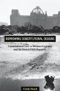 Borrowing Constitutional Designs Constitutional Law in Weimar Germany And the French Fifth R...