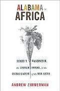 Alabama in Africa: Booker T. Washington, the German Empire, and the Globalization of the New...