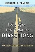 Why Men Won't Ask for Directions The Seductions of Sociobiology