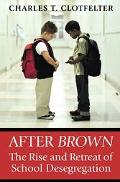 After Brown The Rise and Retreat of School Desegregation