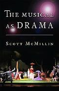 Musical As Drama A Study of the Principles and Conventions Behind Musical Shows from Kern to...