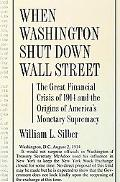 When Washington Shut Down Wall Street The Great Financial Crisis of 1914 and the Origins of ...