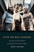 After the Baby Boomers How Twenty- and Thirty-somethings Are Shaping the Future of American ...