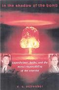 In the Shadow of the Bomb Oppenheimer, Bethe, And the Moral Responsibility of the Scientist