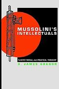 Mussolini's Intellectuals Fascist Social & Political Thought