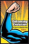 Enhancing Evolution The Ethical Case for Making Better People