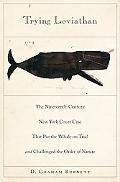 Trying Leviathan The Nineteenth-century New York Court Case That Put the Whale on Trial and ...