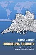 Producing Security Multinational Corporations, Globalization, and the Changing Calculus of C...