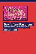 Sex After Fascism Memory & Morality in Twentieth-century Germany